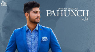 Pahunch Lyrics – Gurnam Bhullar